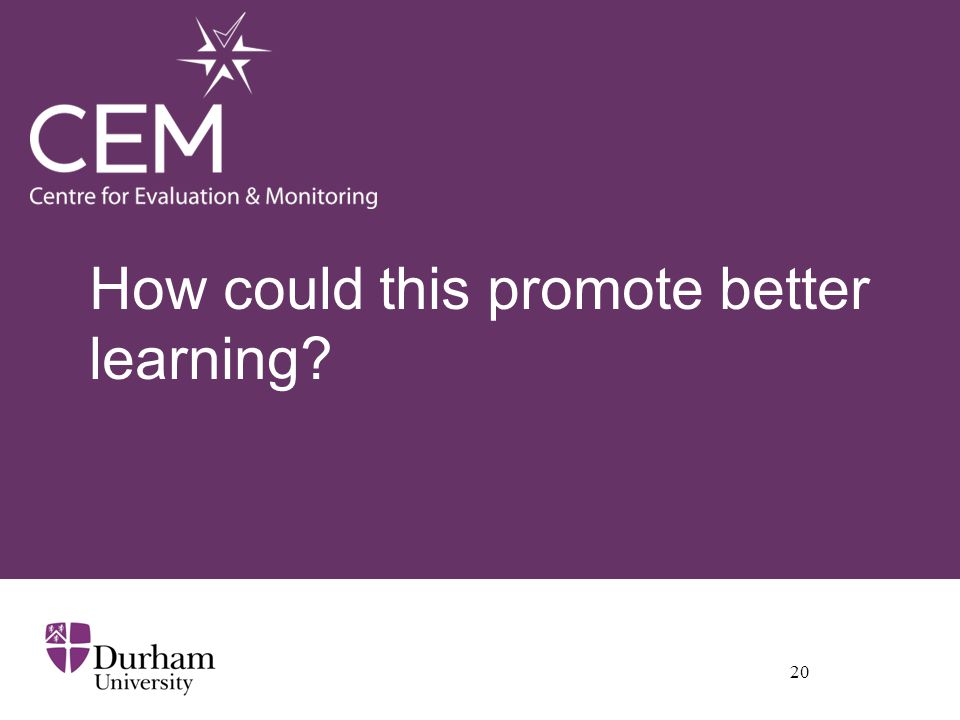 How could this promote better learning 20
