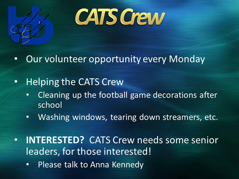 Our volunteer opportunity every Monday Helping the CATS Crew Cleaning up the football game decorations after school Washing windows, tearing down streamers, etc.