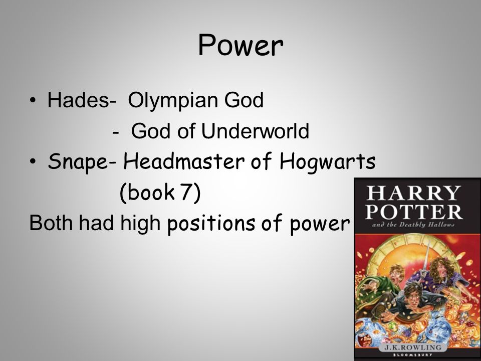 Posi tives Hades- Restored order and balance by watching over Underworld Snape- Was a good guy - Wants to protect Harry Potter They both wanted balance, and goodness