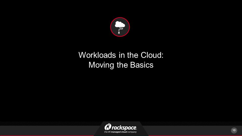 Workloads in the Cloud: Moving the Basics 10