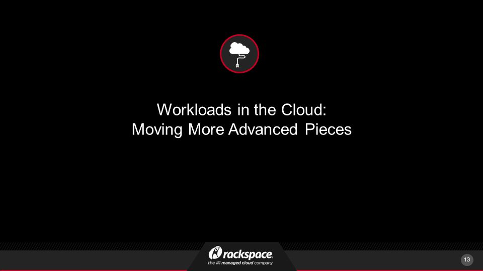 Workloads in the Cloud: Moving More Advanced Pieces 13