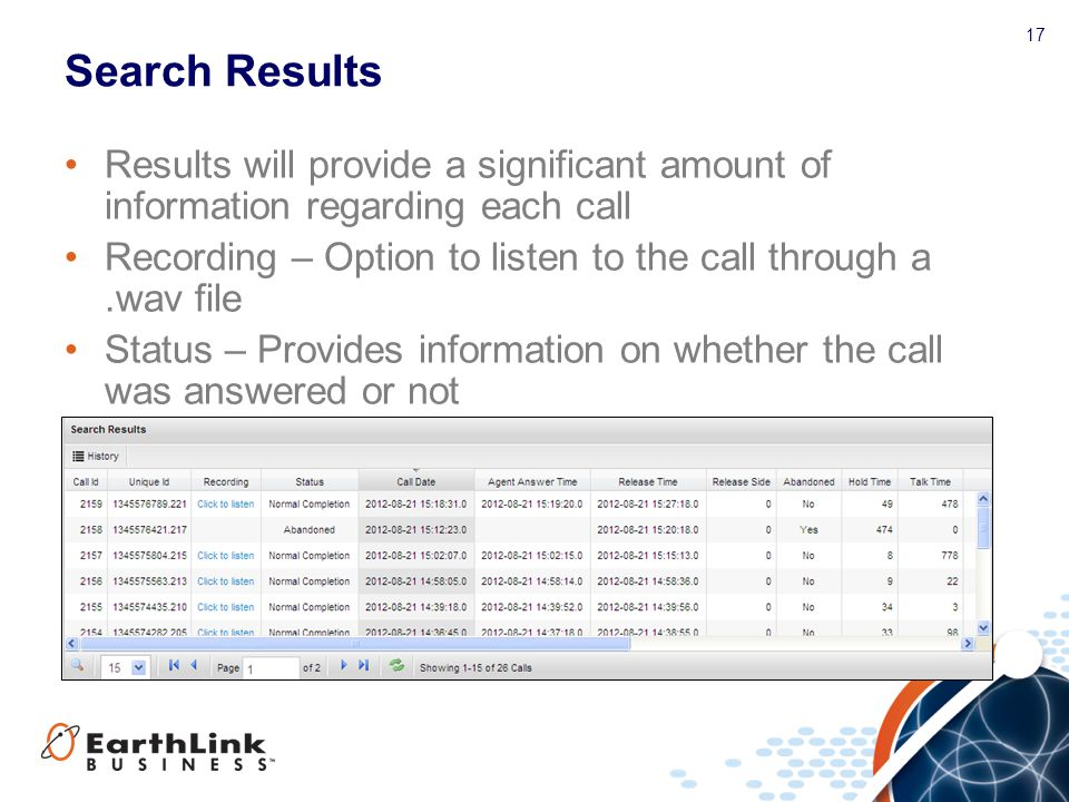 17 Search Results Results will provide a significant amount of information regarding each call Recording – Option to listen to the call through a.wav