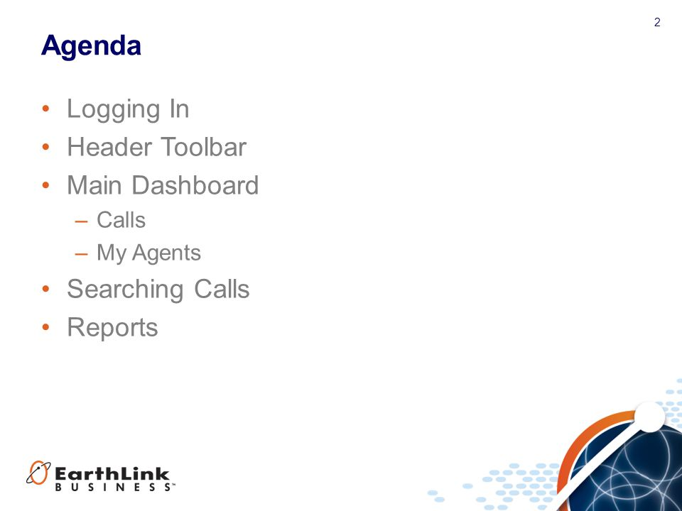 2 Agenda Logging In Header Toolbar Main Dashboard –Calls –My Agents Searching Calls Reports
