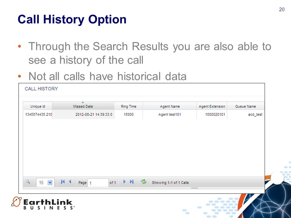 20 Call History Option Through the Search Results you are also able to see a history of the call Not all calls have historical data