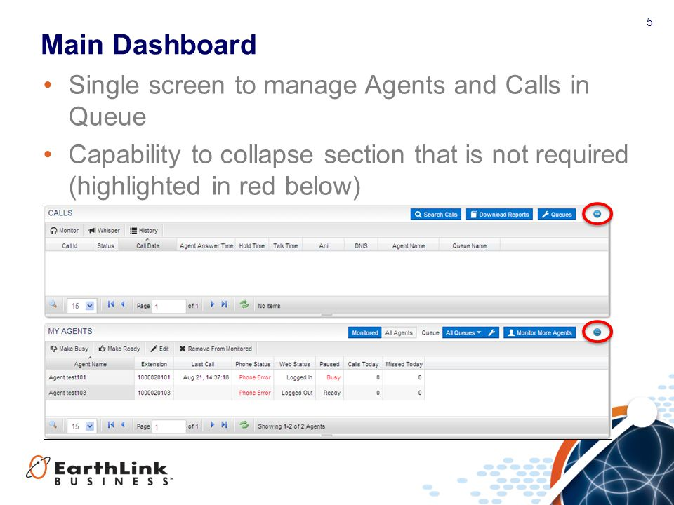 5 Main Dashboard Single screen to manage Agents and Calls in Queue Capability to collapse section that is not required (highlighted in red below)