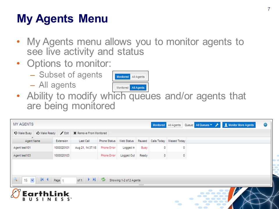 7 My Agents Menu My Agents menu allows you to monitor agents to see live activity and status Options to monitor: –Subset of agents –All agents Ability to modify which queues and/or agents that are being monitored