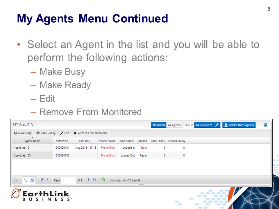 8 My Agents Menu Continued Select an Agent in the list and you will be able to perform the following actions: –Make Busy –Make Ready –Edit –Remove Fro