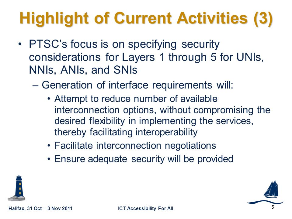 Halifax, 31 Oct – 3 Nov 2011ICT Accessibility For All GSC16-GRSC9-10 PTSC's focus is on specifying security considerations for Layers 1 through 5 for