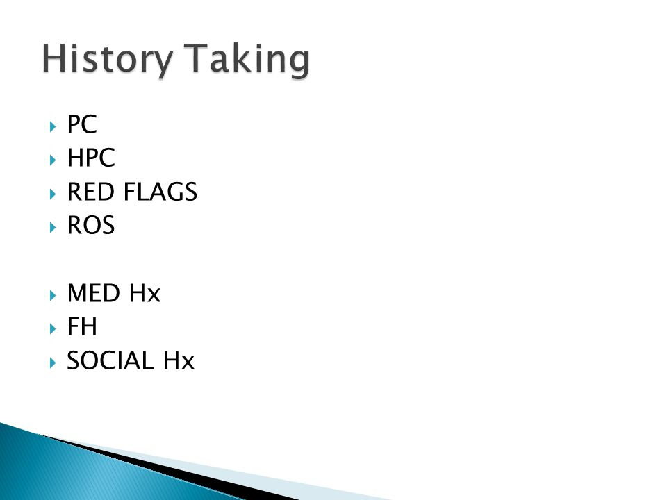  PC  HPC  RED FLAGS  ROS  MED Hx  FH  SOCIAL Hx