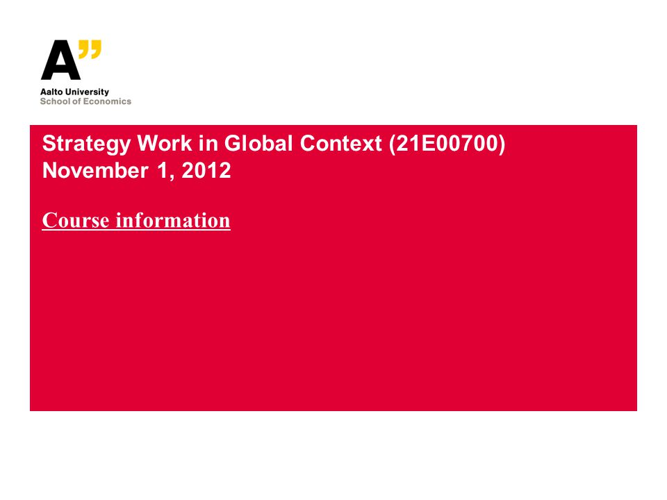 Strategy Work in Global Context (21E00700) November 1, 2012 Course information