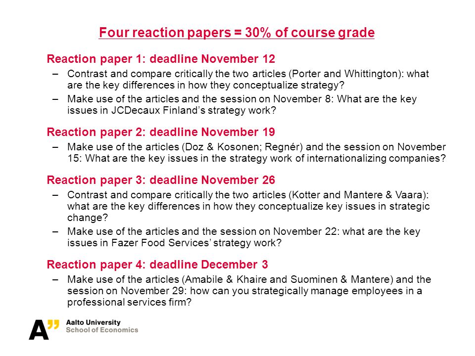 Four reaction papers = 30% of course grade Reaction paper 1: deadline November 12 –Contrast and compare critically the two articles (Porter and Whitti