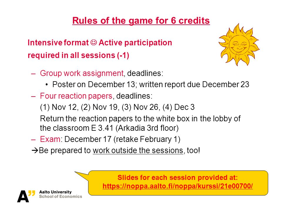 Intensive format Active participation required in all sessions (-1) –Group work assignment, deadlines: Poster on December 13; written report due Decem