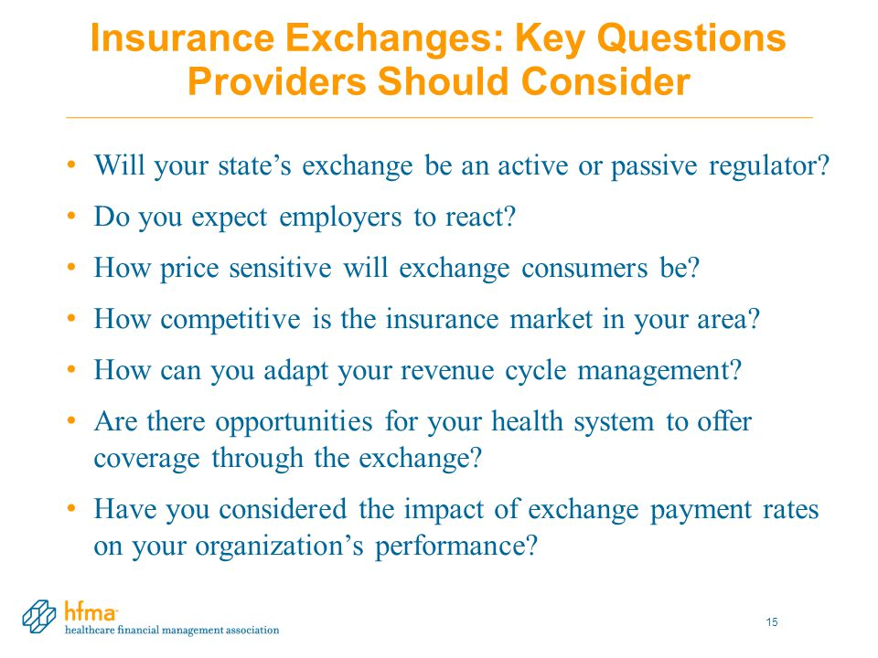 Insurance Exchanges: Key Questions Providers Should Consider Will your state's exchange be an active or passive regulator.