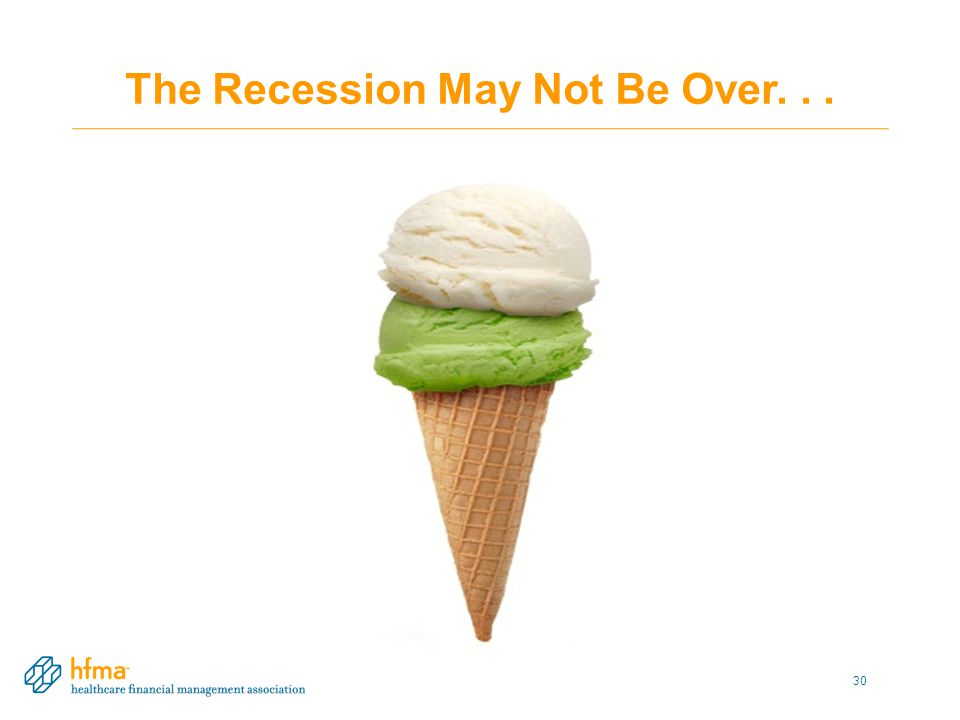 The Recession May Not Be Over... 30