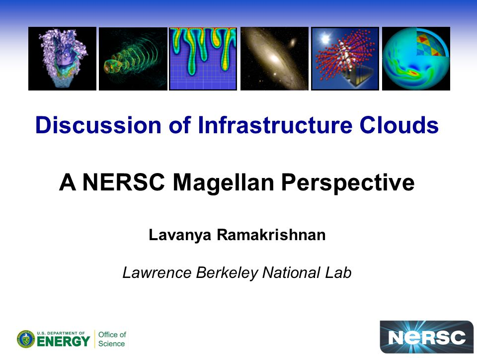 Discussion of Infrastructure Clouds A NERSC Magellan Perspective Lavanya Ramakrishnan Lawrence Berkeley National Lab