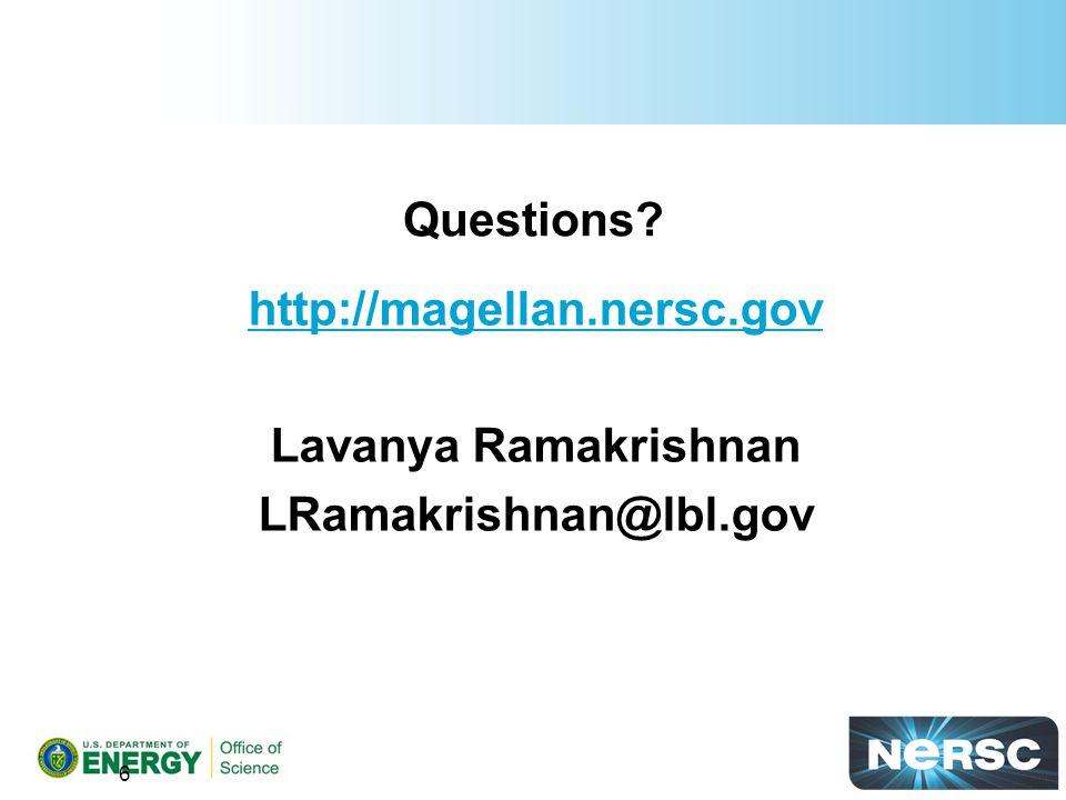 Questions? http://magellan.nersc.gov Lavanya Ramakrishnan LRamakrishnan@lbl.gov 6