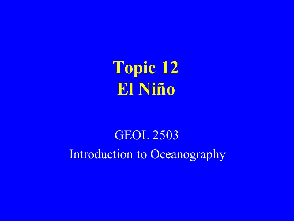 Topic 12 El Niño GEOL 2503 Introduction to Oceanography