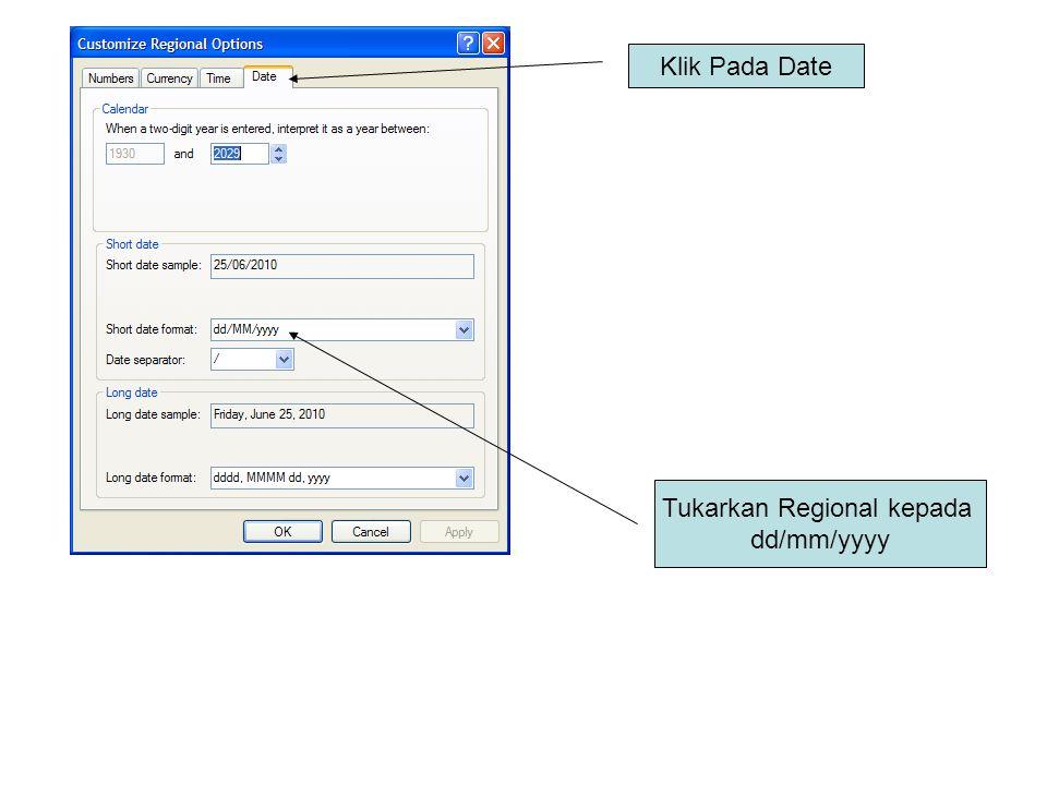 Klik Pada Date Tukarkan Regional kepada dd/mm/yyyy