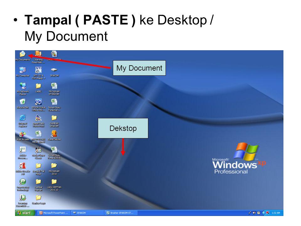 Tampal ( PASTE ) ke Desktop / My Document My Document Dekstop
