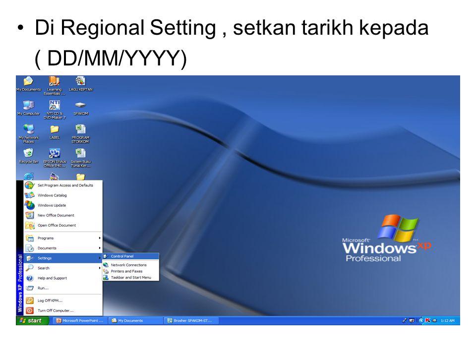 Di Regional Setting, setkan tarikh kepada ( DD/MM/YYYY)