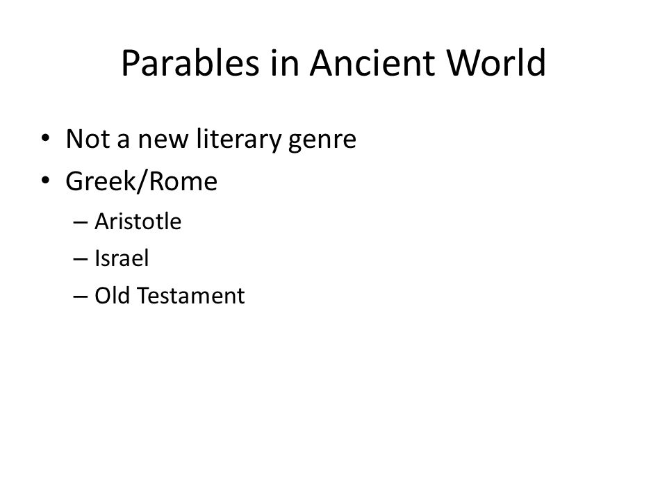 Parables in Ancient World Not a new literary genre Greek/Rome – Aristotle – Israel – Old Testament
