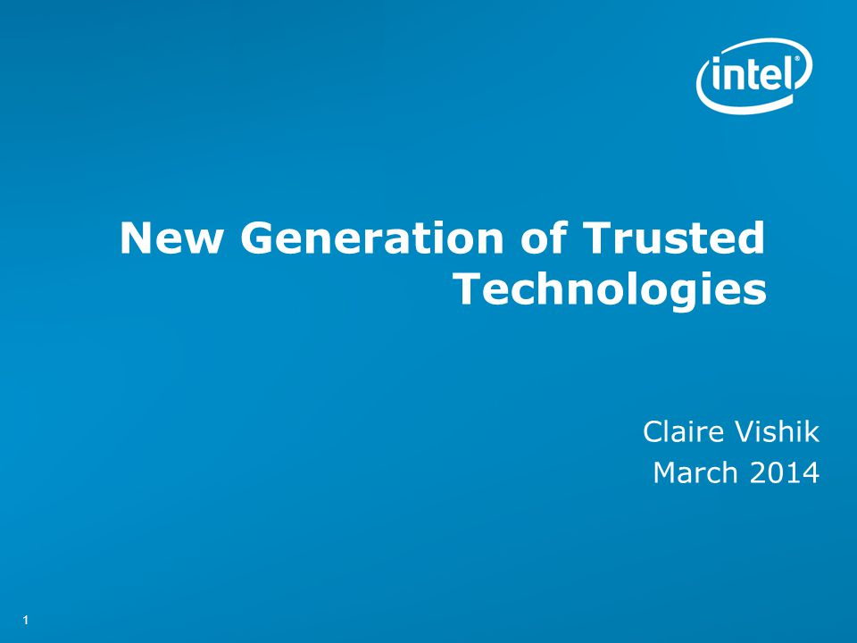 11 New Generation of Trusted Technologies Claire Vishik March 2014