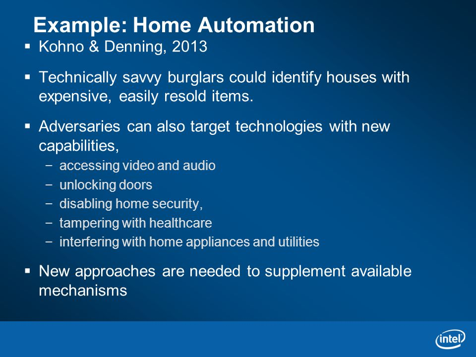 Example: Home Automation  Kohno & Denning, 2013  Technically savvy burglars could identify houses with expensive, easily resold items.