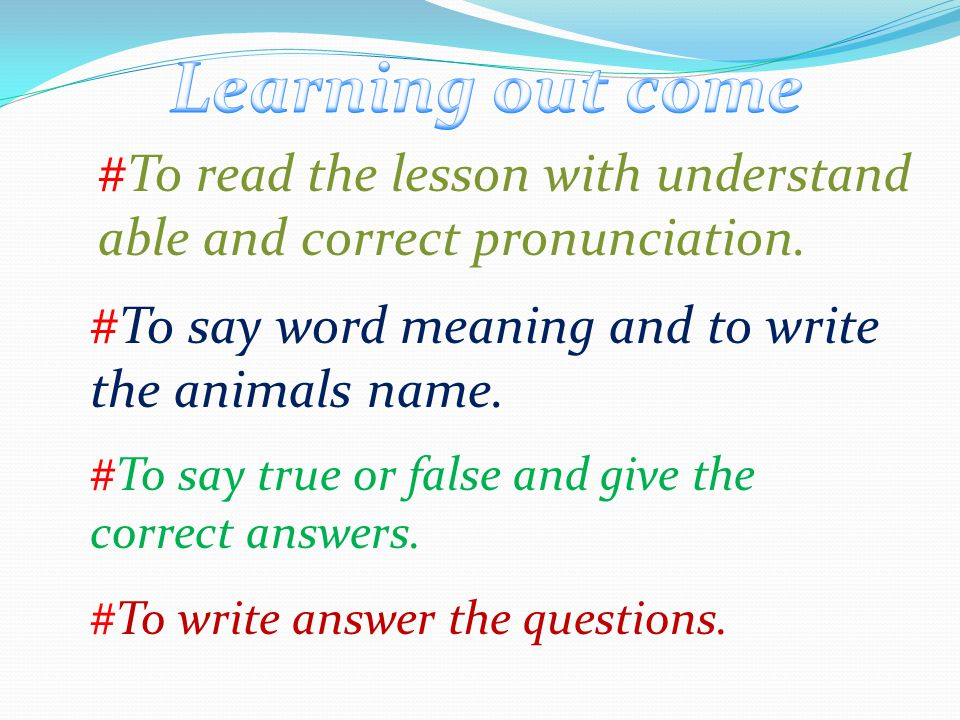 #To read the lesson with understand able and correct pronunciation.
