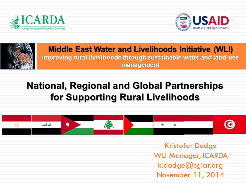 National, Regional and Global Partnerships for Supporting Rural Livelihoods Kristofer Dodge WLI Manager, ICARDA k.dodge@cgiar.org November 11, 2014 Mi