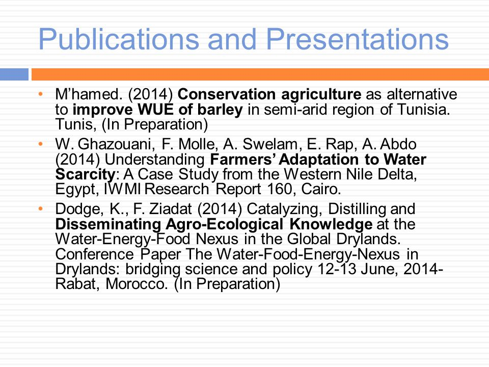 Publications and Presentations M'hamed. (2014) Conservation agriculture as alternative to improve WUE of barley in semi-arid region of Tunisia. Tunis,