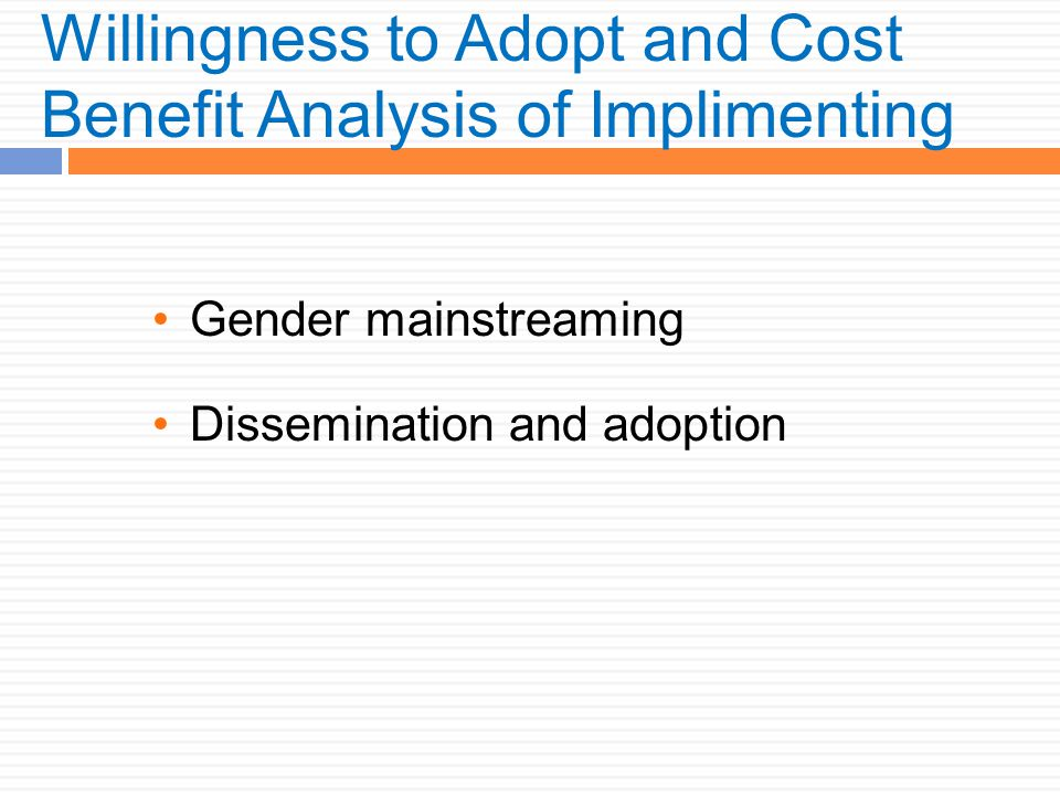 Willingness to Adopt and Cost Benefit Analysis of Implimenting Gender mainstreaming Dissemination and adoption