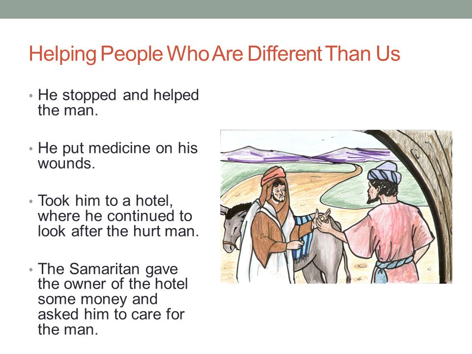 The Good Samaritan He was from a place called Samaria Samaritans were disliked by some of the Jews.