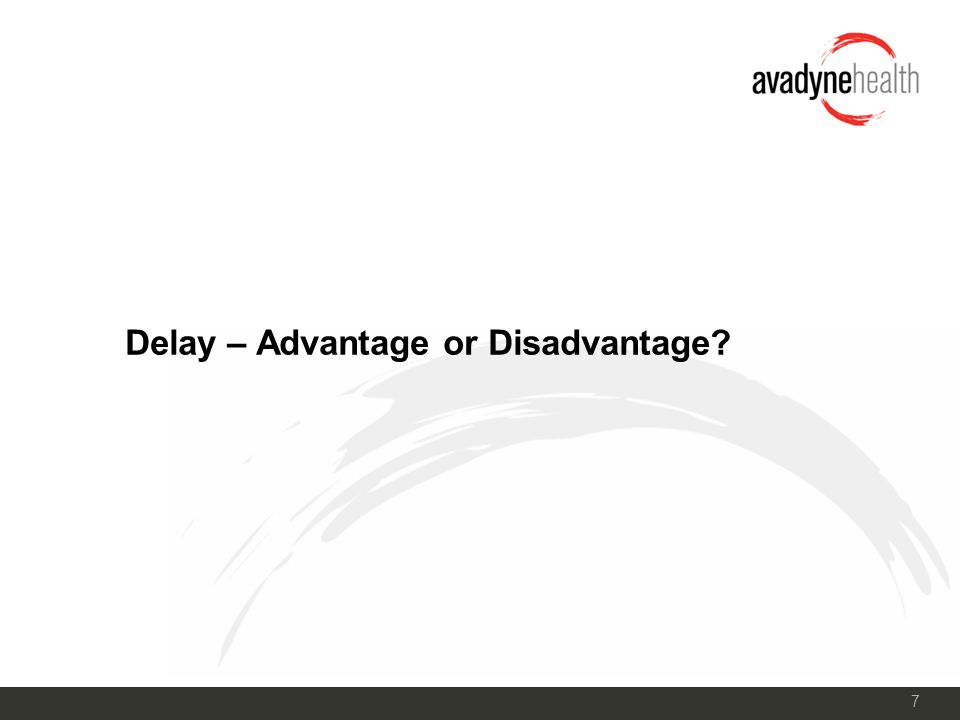 7 Delay – Advantage or Disadvantage