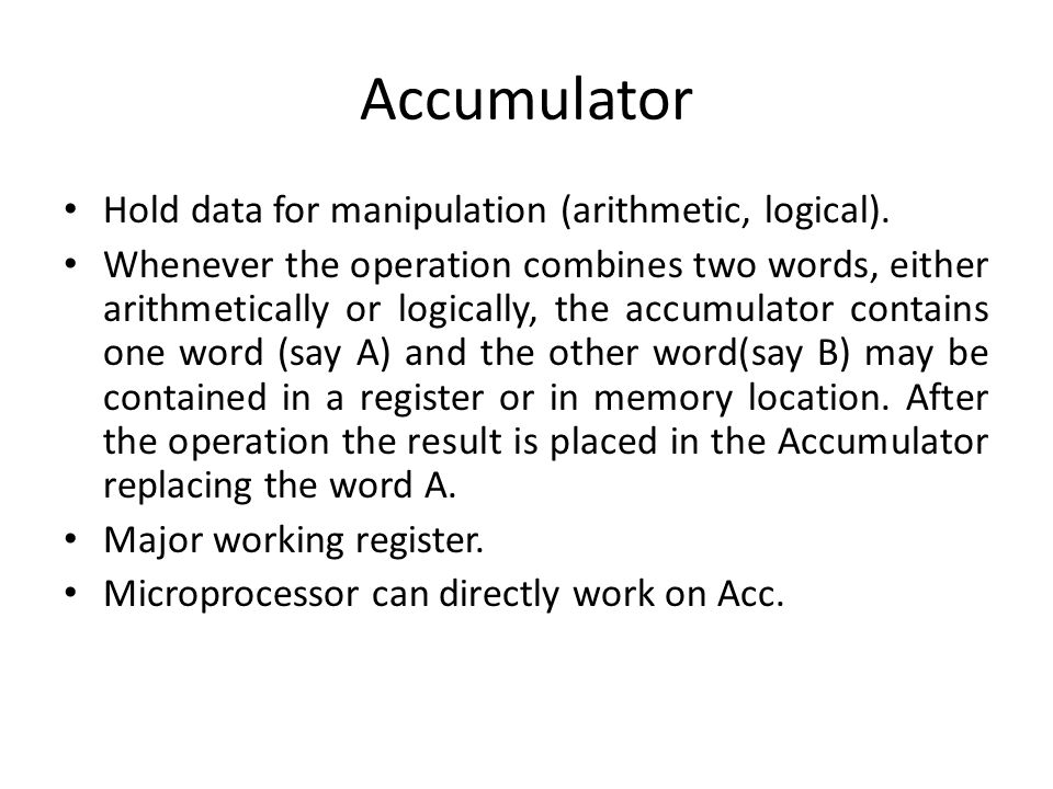 Accumulator Hold data for manipulation (arithmetic, logical).