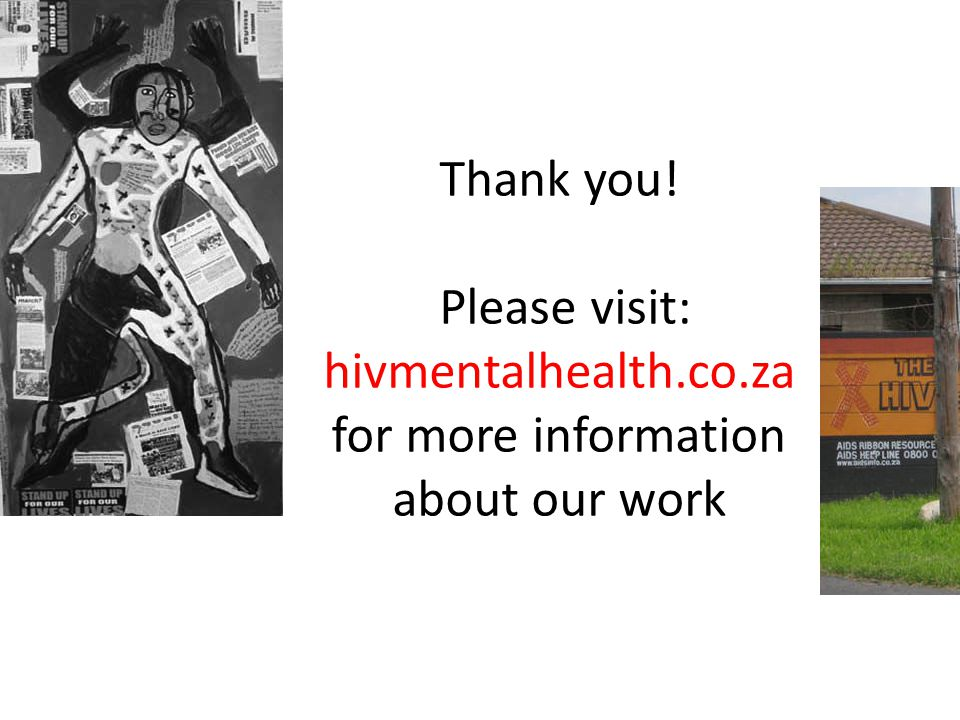 Thank you! Please visit: hivmentalhealth.co.za for more information about our work