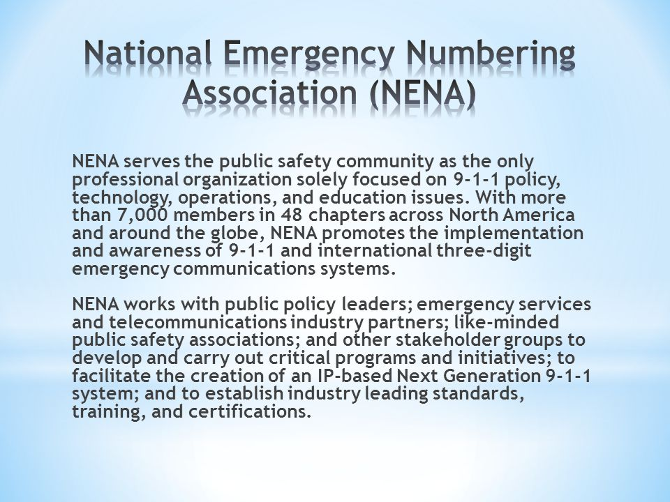 NENA serves the public safety community as the only professional organization solely focused on 9-1-1 policy, technology, operations, and education issues.
