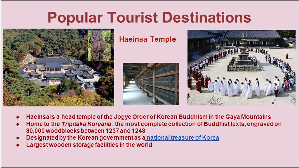 ●Haeinsa is a head temple of the Jogye Order of Korean Buddhism in the Gaya Mountains ●Home to the Tripitaka Koreana, the most complete collection of