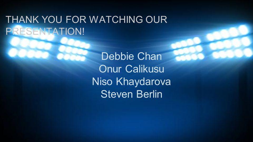 THANK YOU FOR WATCHING OUR PRESENTATION! Debbie Chan Onur Calikusu Niso Khaydarova Steven Berlin