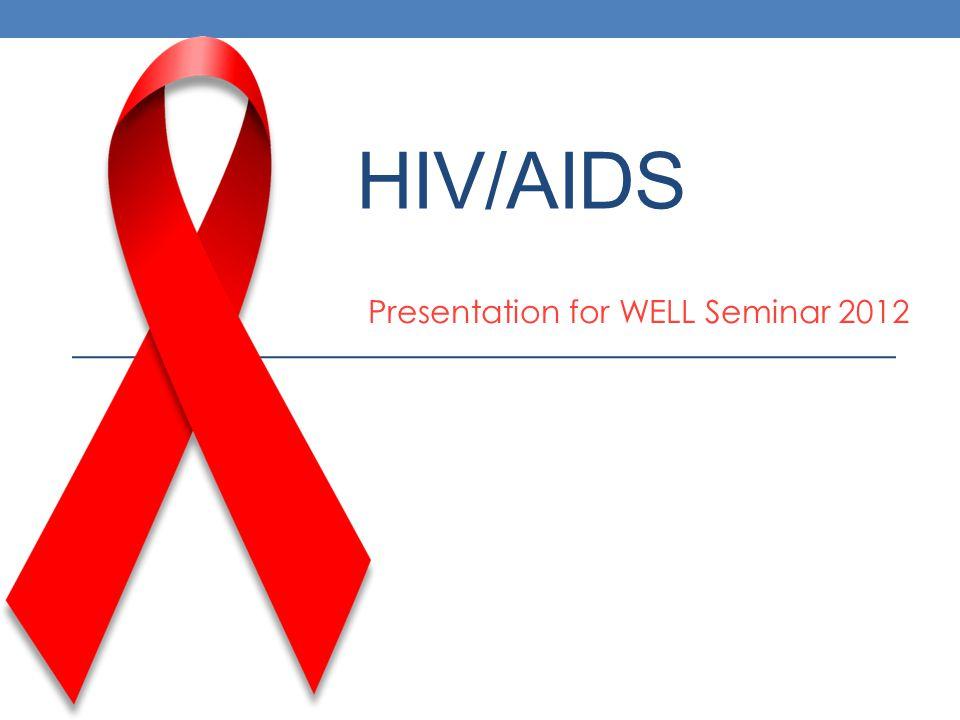HIV/AIDS Presentation for WELL Seminar 2012