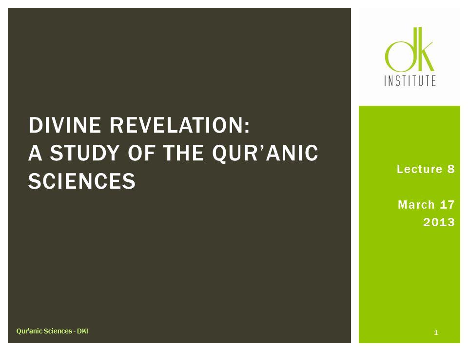 Lecture 8 March 17 2013 DIVINE REVELATION: A STUDY OF THE QUR'ANIC SCIENCES Qur anic Sciences - DKI 1