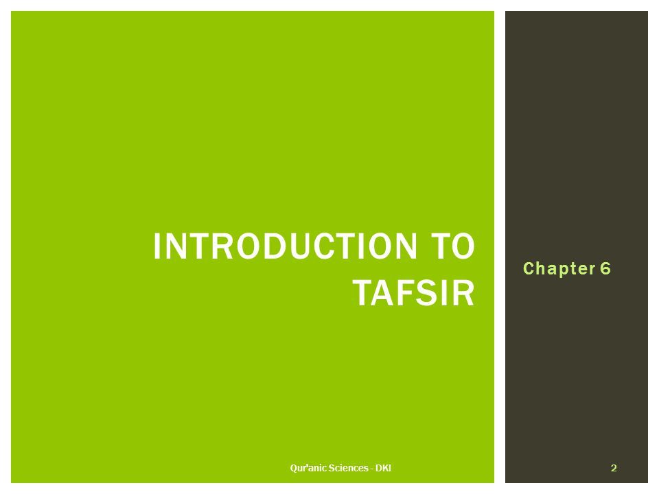  The word 'tafsir' is derived from 'fasr'  Means 'to open'  Technical definition:  The science of Tafsir is that branch of knowledge that deals with the method of the delivery of the words of the Qur'an and their interpretation in their individual and composite forms  Six components  How the words are read (Qira'at)  Interpretation/meaning of the words  Grammatical form, root, conjugation, and etymology of the words  Rules regarding compound words/phrases  Impact of compound words/phrases on the definition of those words  Summation of meanings and context Qur anic Sciences - DKI 3 TAFSIR