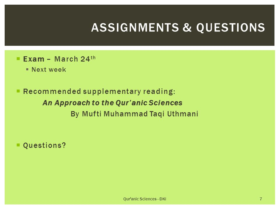  Exam – March 24 th  Next week  Recommended supplementary reading: An Approach to the Qur'anic Sciences By Mufti Muhammad Taqi Uthmani  Questions?