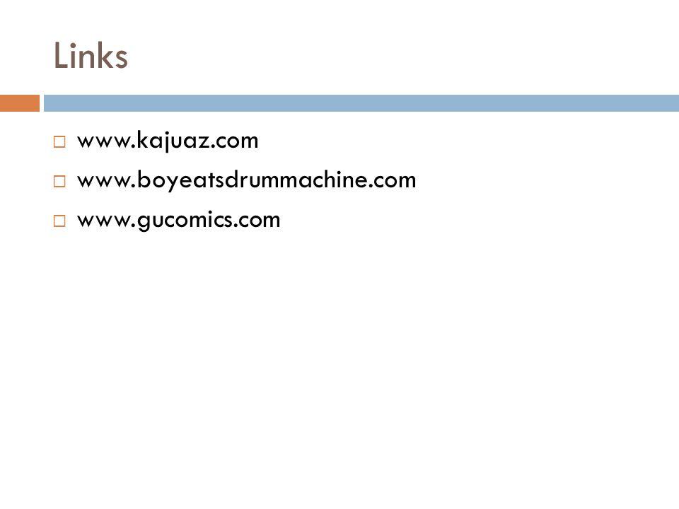 Links  www.kajuaz.com  www.boyeatsdrummachine.com  www.gucomics.com
