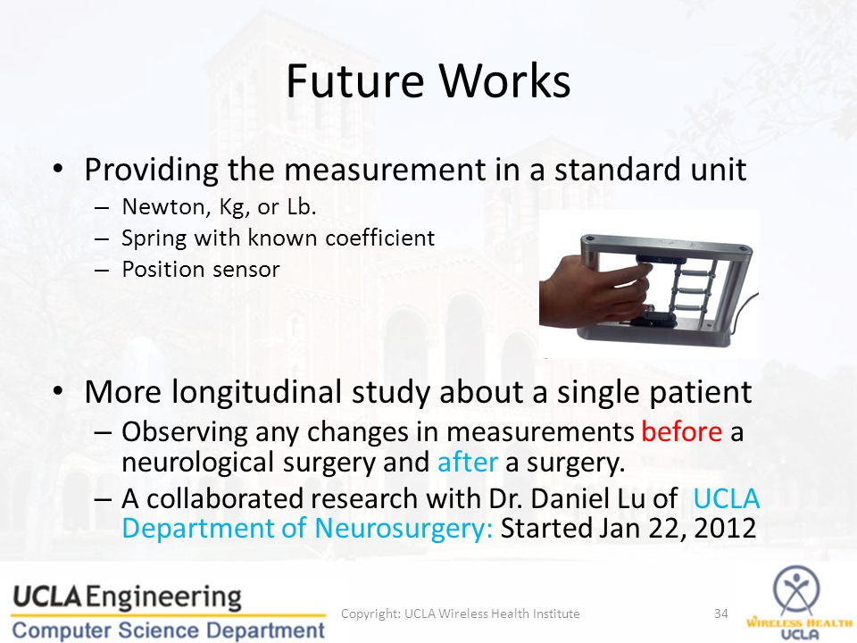 Future Works Providing the measurement in a standard unit – Newton, Kg, or Lb.