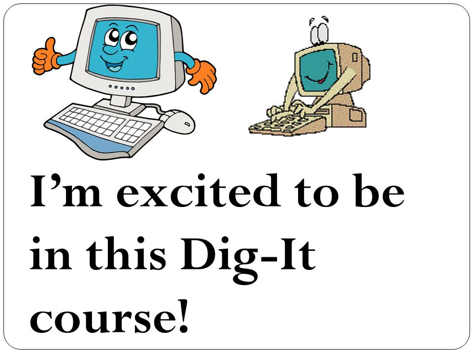 I'm excited to be in this Dig-It course!