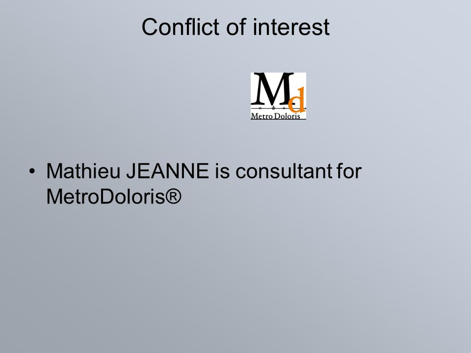 Conflict of interest Mathieu JEANNE is consultant for MetroDoloris®
