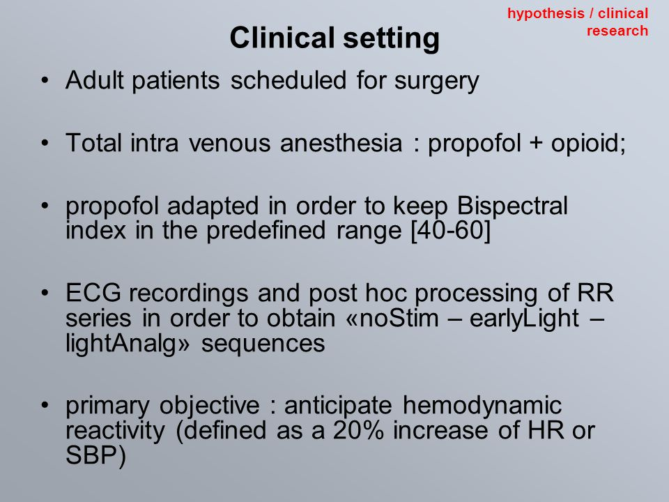 Adult patients scheduled for surgery Total intra venous anesthesia : propofol + opioid; propofol adapted in order to keep Bispectral index in the pred