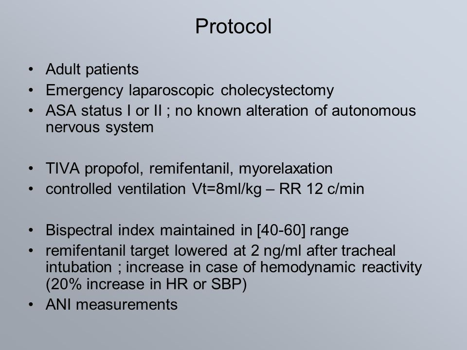 Protocol Adult patients Emergency laparoscopic cholecystectomy ASA status I or II ; no known alteration of autonomous nervous system TIVA propofol, re