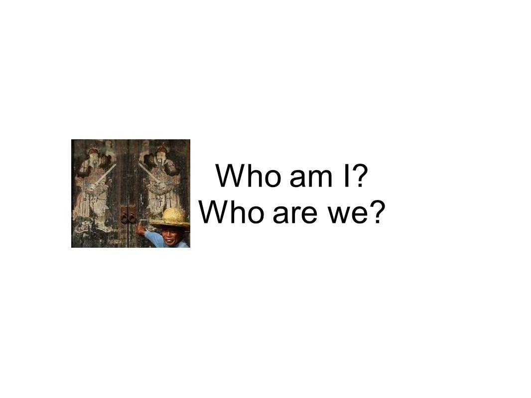 Who am I Who are we