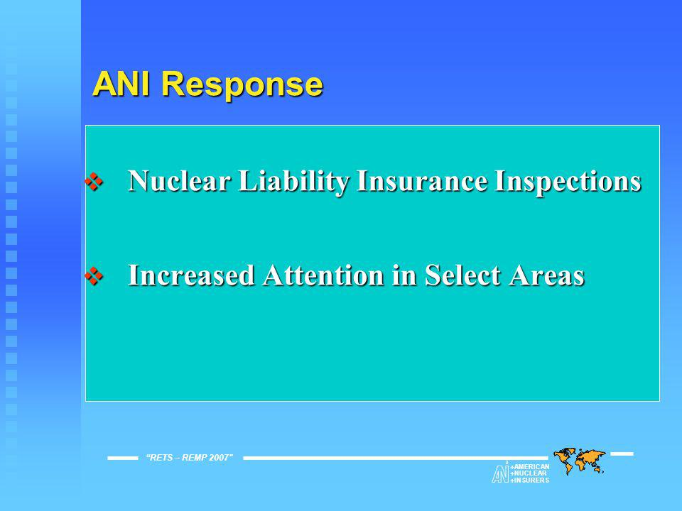 ANI Response RETS – REMP 2007  AMERICAN  NUCLEAR  INSURERS  Nuclear Liability Insurance Inspections  Increased Attention in Select Areas